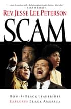 Scam - How the Black Leadership Exploits Black America ebook by Jesse Lee Peterson