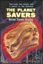 The Planet Savers ebook by Marion Zimmer Bradley