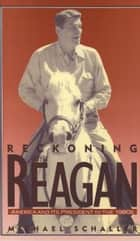 Reckoning with Reagan - America and Its President in the 1980s ebook by Michael Schaller