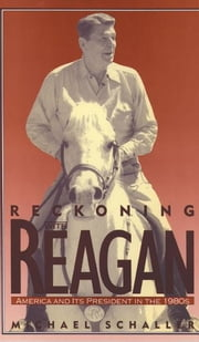 Reckoning with Reagan : America and Its President in the 1980s ebook by Michael Schaller