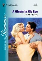 A Gleam In His Eye (Mills & Boon Silhouette) ebook by Terry Essig