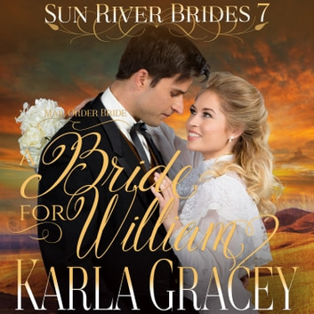Mail Order Bride - A Bride for William - Sweet Clean Inspirational Frontier Historical Western Romance audiobook by Karla Gracey