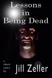 Lessons in Being Dead ebook by Jill Zeller