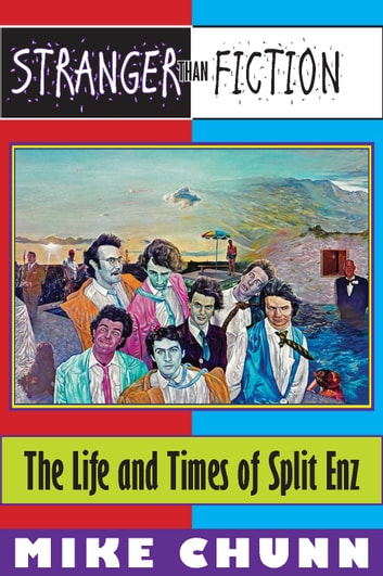 Stranger Than Fiction: The Life and Times of Split Enz ebook by Mike Chunn