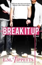 Break It Up ebook by E.M. Tippetts