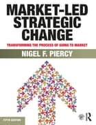Market-Led Strategic Change - Transforming the process of going to market ebook by Nigel F. Piercy