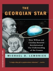 The Georgian Star: How William and Caroline Herschel Revolutionized Our Understanding of the Cosmos (Great Discoveries) ebook by Michael Lemonick