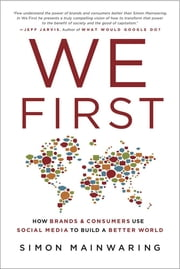 We First: How Brands and Consumers Use Social Media to Build a Better World ebook by Simon Mainwaring
