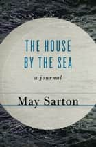 The House by the Sea ebook by May Sarton