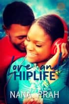 Love and Hiplife ebook by Nana Prah