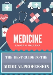 Medicine - The Best Guide to the Medical Profession ebook by Iliyasa Hamza Maulana