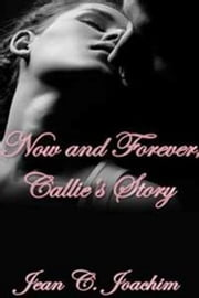 Now and Forever, Callie's Story ebook by Jean Joachim