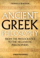 Ancient Greek Philosophy ebook by Thomas A. Blackson