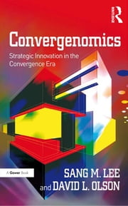 Convergenomics - Strategic Innovation in the Convergence Era ebook by Sang M. Lee,David L. Olson