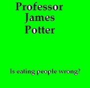 Is eating people wrong? ebook by Professor James Potter