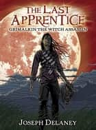 The Last Apprentice: Grimalkin the Witch Assassin (Book 9) ebook by Joseph Delaney,Patrick Arrasmith