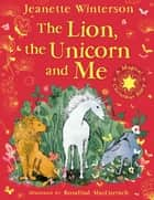 The Lion, The Unicorn and Me ebook by Jeanette Winterson