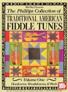 The Phillips Collection of Traditional American Fiddle Tunes Volume 1 - Hoedowns, Breakdowns, and Reels ebook by Stacy Phillips
