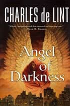 Angel of Darkness ebook by Charles de Lint
