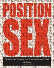 The Position Sex Bible: More Positions Than You Could Possibly Imagine Trying - More Positions Than You Could Possibly Imagine Trying ebook by Randi Foxx