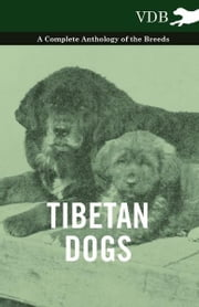 Tibetan Dogs - A Complete Anthology of the Breeds ebook by Various Authors
