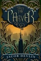 The Carver - The Order of the Bell, #1 ebook by Jacob Devlin
