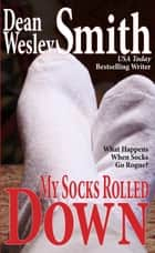 My Socks Rolled Down ebook by Dean Wesley Smith