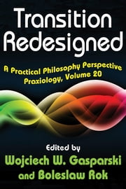 Transition Redesigned - A Practical Philosophy Perspective ebook by Wojciech W. Gasparski,Boleslaw Rok