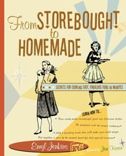 From Storebought to Homemade - Secrets for Cooking Easy, Fabulous Food in Minutes ebook by Emyl Jenkins