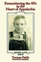 Remembering the 40'S - In the Heart of Appalachia ebook by TRUMAN FIELDS