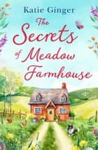The Secrets of Meadow Farmhouse ebook by Katie Ginger