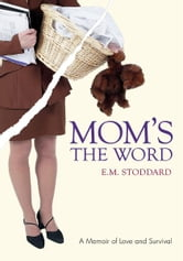 MOM'S THE WORD - A Memoir of Love and Survival ebook by E. Stoddard