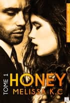 Honey - Tome 1 ebook by Mélissa K.C