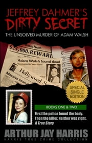 "The Unsolved ""Murder"" of Adam Walsh - Special Single Edition. Who killed Adam Walsh (and is he really dead?) The cover-up behind the crime that launched ""America's Most Wanted"" ebook by Arthur Jay Harris"