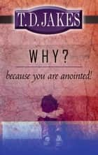 Why? because You're Anointed ebook by T. D. Jakes