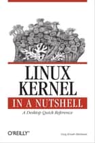 Linux Kernel in a Nutshell - A Desktop Quick Reference ebook by Greg Kroah-Hartman
