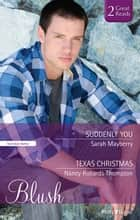 Suddenly You/Texas Christmas ebook by Nancy Robards Thompson, SARAH MAYBERRY