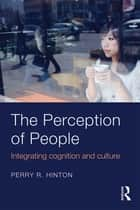 The Perception of People - Integrating Cognition and Culture ebook by Perry R. Hinton
