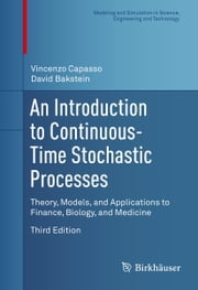 An Introduction to Continuous-Time Stochastic Processes - Theory, Models, and Applications to Finance, Biology, and Medicine ebook by Vincenzo Capasso,David Bakstein
