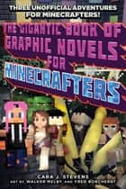 The Gigantic Book of Graphic Novels for Minecrafters - Three Unofficial Adventures ebook by Fred Borcherdt, Walker Melby, Cara J. Stevens