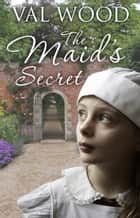 The Maid's Secret ebook by Val Wood