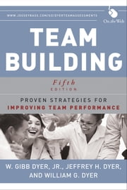 Team Building - Proven Strategies for Improving Team Performance ebook by Jeffrey H. Dyer,William G. Dyer,W. Gibb Dyer Jr.