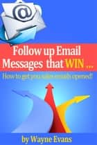 Follow Up Email Messages That Win! ebook by Wayne Evans