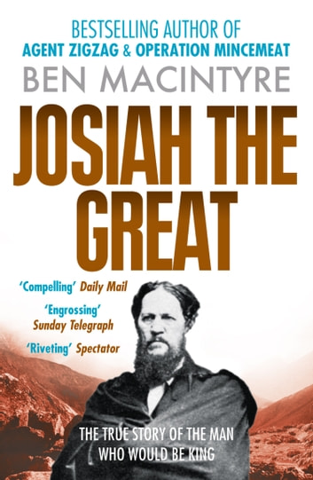 Josiah the Great: The True Story of The Man Who Would Be King ebook by Ben Macintyre