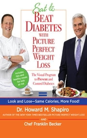 Eat & Beat Diabetes with Picture Perfect Weight Loss ebook by Franklin Becker,Dr. Howard M. Shapiro
