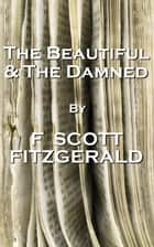 The Beautiful And The Damned, By F Scott Fitzgerald ebook by F Scott Fitzgerald