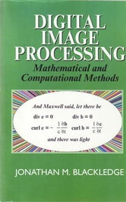 Digital Image Processing - Mathematical and Computational Methods ebook by J M Blackledge