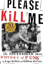Please Kill Me - The Uncensored Oral History of Punk ebook by Legs McNeil, Gillian McCain