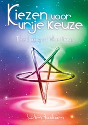 Kiezen voor vrije keuze - The Lady of the Rings ebook by Wim Roskam