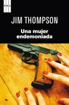 Una mujer endemoniada ebook by Jim Thompson